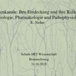 Ionenkanäle: Ihre Entdeckung und ihre Rolle in Physiologie, Pharmakologie und Pathophysiologie